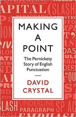 Making a Point: The Persnickety Story of English Punctuation