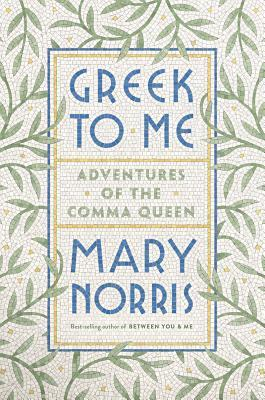 Cover of Greek to Me: Adventures of the Comma Queen by Mary Norris
